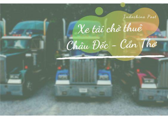 Dịch vụ Xe tải chở thuê Châu Đốc – Cần Thơ tại Cantho Logistics