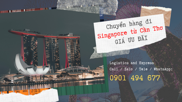 Chuyển hàng lẻ đi Singapore tại Cần Thơ | Giá không đâu rẻ hơn !!!